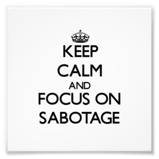 Keep Calm and focus on Sabotage Photographic Print