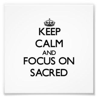 Keep Calm and focus on Sacred Photograph