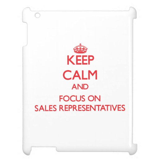 Keep Calm and focus on Sales Representatives Cover For The iPad 2 3 4