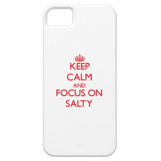Keep Calm and focus on Salty iPhone 5 Cover