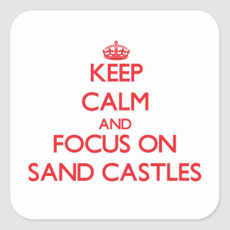 Keep Calm and focus on Sand Castles Square Sticker