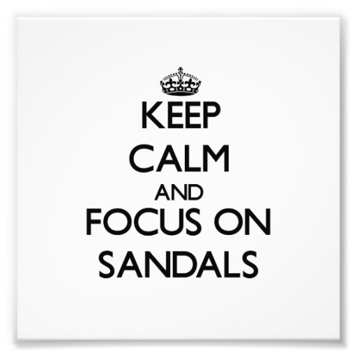 Keep Calm and focus on Sandals Photograph