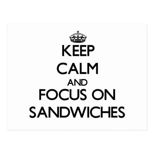 Keep Calm and focus on Sandwiches Postcard