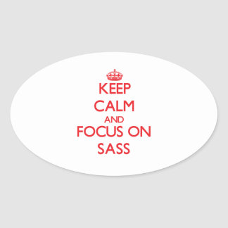 Keep Calm and focus on Sass Oval Stickers