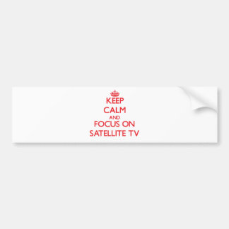 Keep Calm and focus on Satellite Tv Bumper Sticker