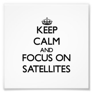 Keep Calm and focus on Satellites Photo Art