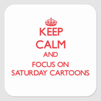 Keep Calm and focus on Saturday Cartoons Square Sticker