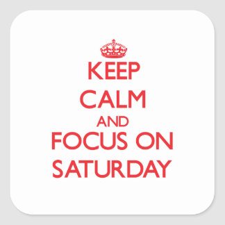 Keep Calm and focus on Saturday Square Sticker