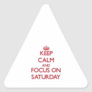 Keep Calm and focus on Saturday Triangle Sticker