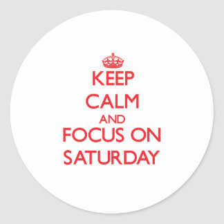 Keep Calm and focus on Saturday Stickers
