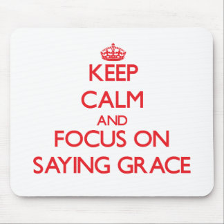 Keep Calm and focus on Saying Grace Mouse Pad
