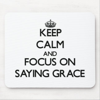 Keep Calm and focus on Saying Grace Mouse Pads