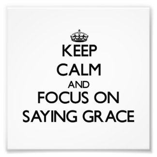 Keep Calm and focus on Saying Grace Photo