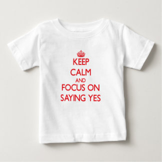 Keep Calm and focus on Saying Yes Baby T-Shirt