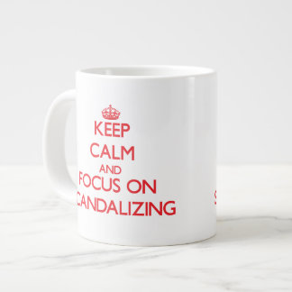 Keep Calm and focus on Scandalizing Jumbo Mugs