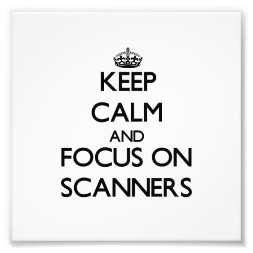 Keep Calm and focus on Scanners Photo