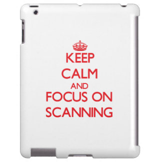 Keep Calm and focus on Scanning