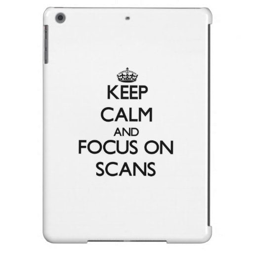 Keep Calm and focus on Scans Cover For iPad Air