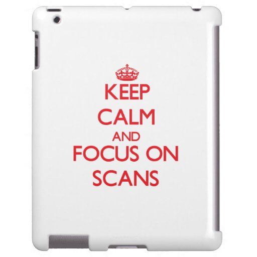 Keep Calm and focus on Scans