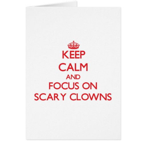 Keep Calm and focus on Scary Clowns Greeting Cards