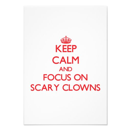 Keep Calm and focus on Scary Clowns Invite