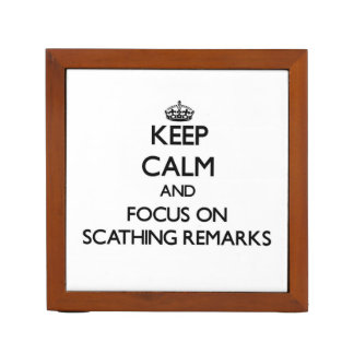 Keep Calm and focus on Scathing Remarks Desk Organisers