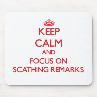 Keep Calm and focus on Scathing Remarks Mouse Pad
