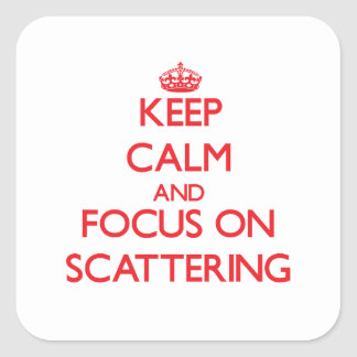 Keep Calm and focus on Scattering Square Stickers