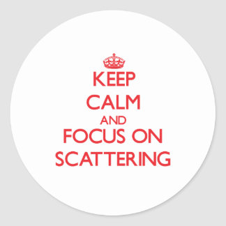 Keep Calm and focus on Scattering Round Stickers