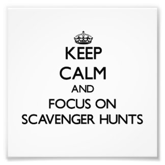 Keep Calm and focus on Scavenger Hunts Photographic Print