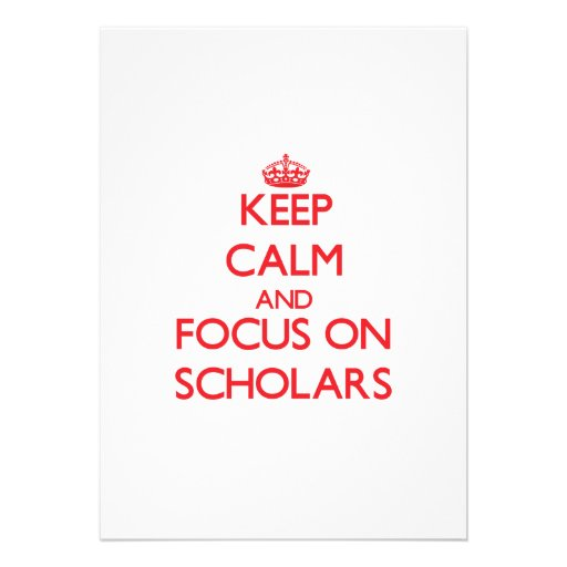 Keep Calm and focus on Scholars Personalized Invites