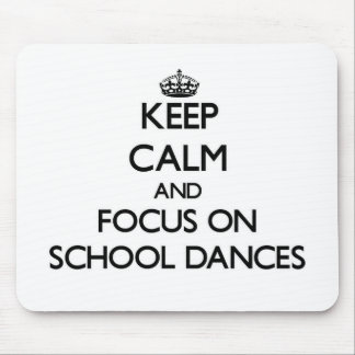 Keep Calm and focus on School Dances Mousepads