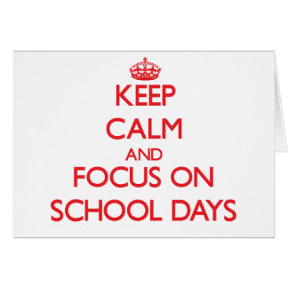 Keep Calm and focus on School Days Greeting Card