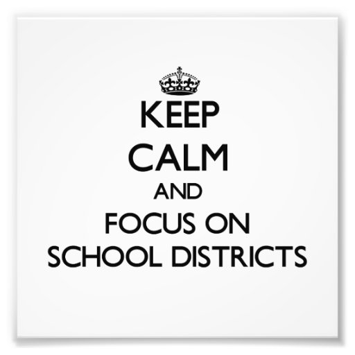 Keep Calm and focus on School Districts Photograph