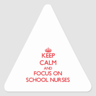 Keep Calm and focus on School Nurses Triangle Stickers