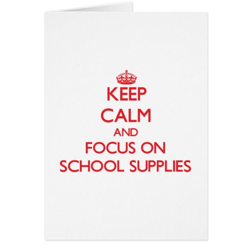Keep Calm and focus on School Supplies Greeting Cards