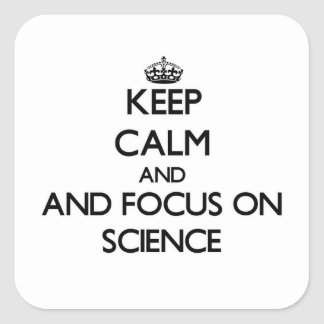 Keep calm and focus on Science Square Sticker