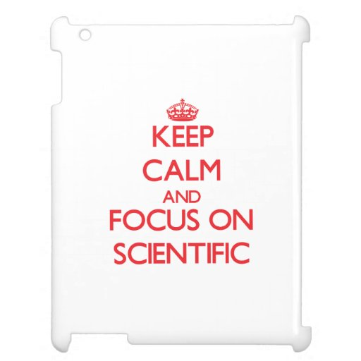 Keep Calm and focus on Scientific Case For The iPad 2 3 4
