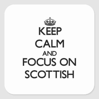 Keep Calm and focus on Scottish Square Sticker