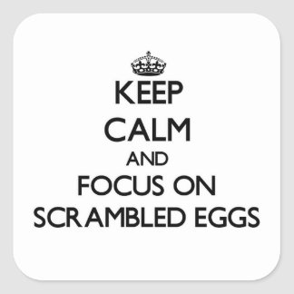 Keep Calm and focus on Scrambled Eggs Square Sticker