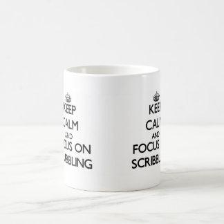 Keep Calm and focus on Scribbling Coffee Mug