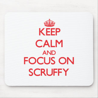 Keep Calm and focus on Scruffy Mouse Pad