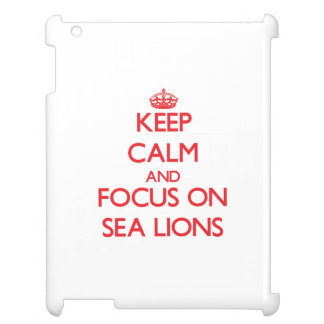 Keep Calm and focus on Sea Lions Cover For The iPad 2 3 4