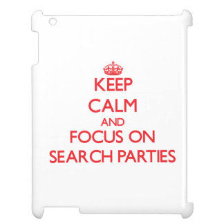 Keep Calm and focus on Search Parties Case For The iPad 2 3 4