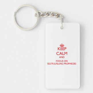 Keep Calm and focus on Self-Fulfilling Prophecies Double-Sided Rectangular Acrylic Key Ring