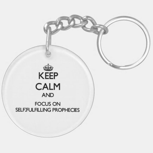 Keep Calm and focus on Self-Fulfilling Prophecies Keychain