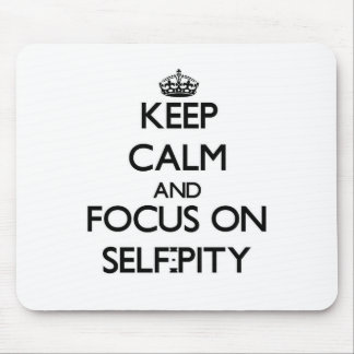 Keep Calm and focus on Self-Pity Mousepad