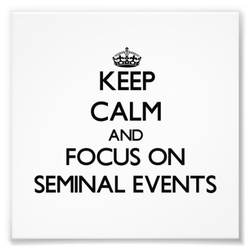 Keep Calm and focus on Seminal Events Photo