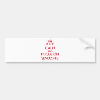 Keep Calm and focus on Send-Offs Car Bumper Sticker