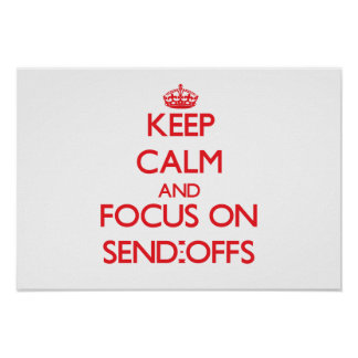 Keep Calm and focus on Send-Offs Poster